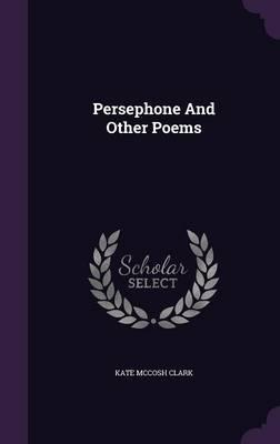 Persephone, and Other Poems