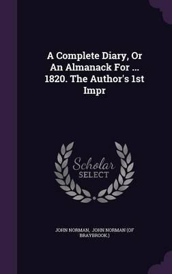 A Complete Diary, or an Almanack for ... 1820. the Author's 1st Impr