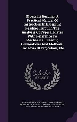 Blueprint reading a practical manual of instruction in blueprint blueprint reading a practical manual of instruction in blueprint reading through the analysis of typical malvernweather Choice Image
