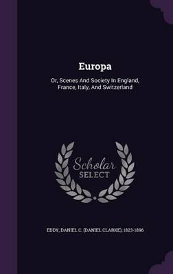 Europa  Or, Scenes and Society in England, France, Italy, and Switzerland