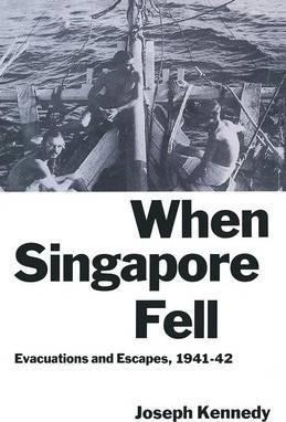 When Singapore Fell  Evacuations and Escapes, 1941-42