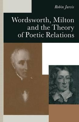 Wordsworth, Milton and the Theory of Poetic Relations