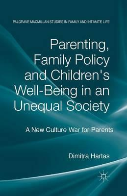 Parenting, Family Policy and Children's Well-Being in an Unequal Society: A New Culture War for Parents