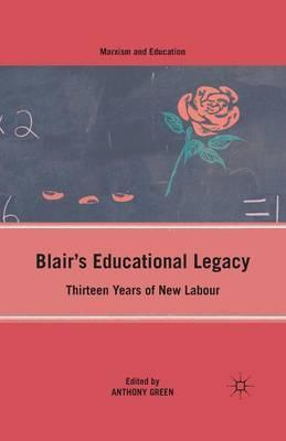 Blair's Educational Legacy: Thirteen Years of New Labour