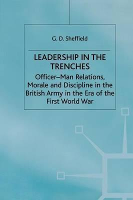 Leadership in the Trenches : G  Sheffield : 9781349396962