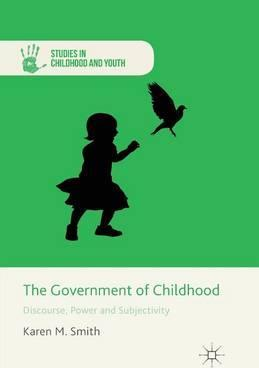 The Government of Childhood: Discourse, Power and Subjectivity