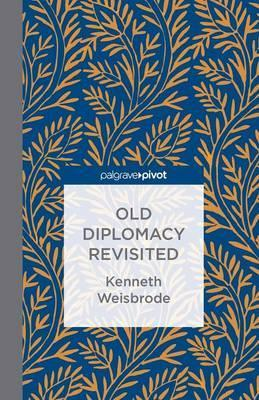 Old Diplomacy Revisited: A Study in the Modern History of