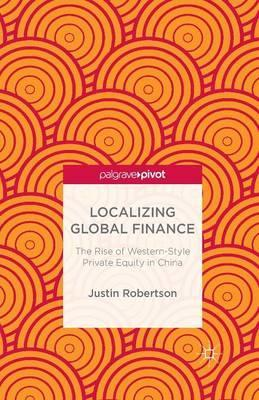 Localizing Global Finance The Rise of Western-Style Private Equity in China