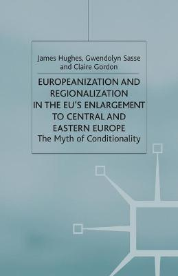 Europeanization and Regionalization in the EU's Enlargement to Central and Eastern Europe