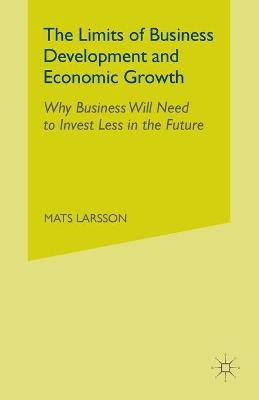 The Limits of Business Development and Economic Growth  Why Business Will Need to Invest Less in the Future
