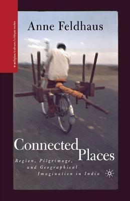Connected Places: Region, Pilgrimage, and Geographical Imagination in India