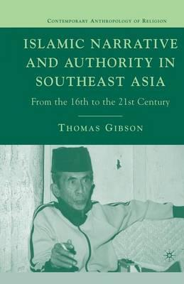 Islamic Narrative and Authority in Southeast Asia  From the 16th to the 21st Century