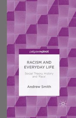 Racism and Everyday Life : Social Theory, History and 'Race'