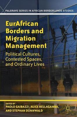 EurAfrican Borders and Migration Management  Political Cultures, Contested Spaces, and Ordinary Lives
