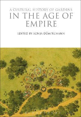 A Cultural History of Gardens in the Age of Empire