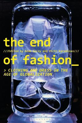 The End of Fashion : Clothing and Dress in the Age of Globalization