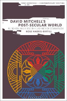 David Mitchell's Post-Secular World  Buddhism, Belief and the Urgency of Compassion