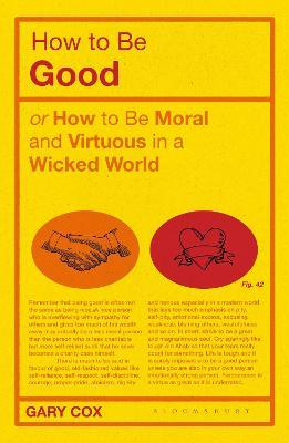 How to be Good  Or How to be Moral and Virtuous in a Wicked World