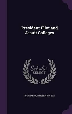 President Eliot and Jesuit Colleges