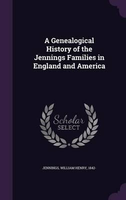 A Genealogical History of the Jennings Families in England and America