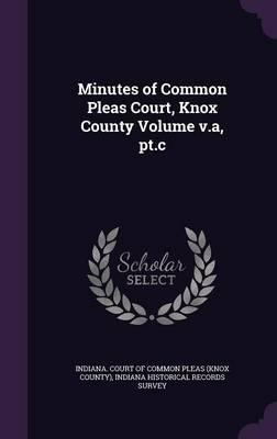 Minutes of Common Pleas Court, Knox County Volume V.A, PT.C
