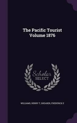 The Pacific Tourist Volume 1876