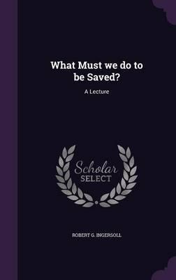 What Must We Do to Be Saved?  A Lecture