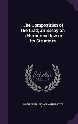 The Composition Of The Iliad An Essay On A Numerical Law In Its  The Composition Of The Iliad An Essay On A Numerical Law In Its Structure