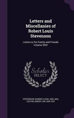 Letters and Miscellanies of Robert Louis Stevenson  Letters to His Family and Friends Volume XXIV