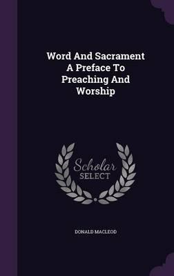 Word and Sacrament a Preface to Preaching and Worship