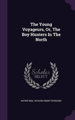 The Young Voyageurs, Or, the Boy Hunters in the North