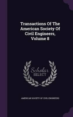 Transactions of the American Society of Civil Engineers, Volume 8