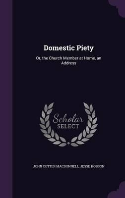 Domestic Piety  Or, the Church Member at Home, an Address