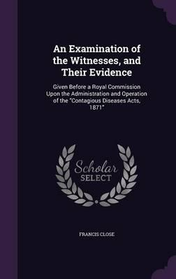 An Examination of the Witnesses, and Their Evidence