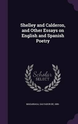 Shelley and Calderon, and Other Essays on English and Spanish Poetry