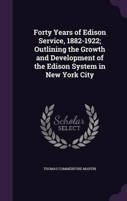Forty Years of Edison Service, 1882-1922; Outlining the Growth and Development of the Edison System in New York City