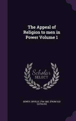 The Appeal of Religion to Men in Power Volume 1
