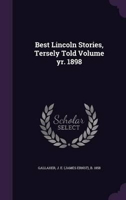 Best Lincoln Stories, Tersely Told Volume Yr. 1898