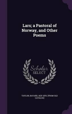 Lars; A Pastoral of Norway, and Other Poems