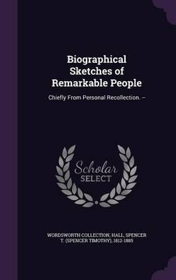 Biographical Sketches of Remarkable People