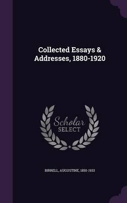 Collected Essays & Addresses, 1880-1920