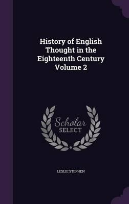 History of English Thought in the Eighteenth Century Volume 2