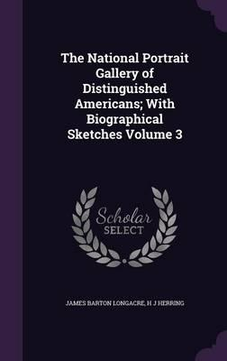 The National Portrait Gallery of Distinguished Americans; With Biographical Sketches Volume 3