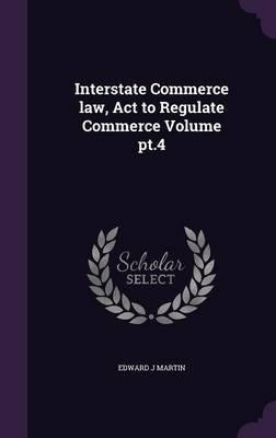 Interstate Commerce Law, ACT to Regulate Commerce Volume PT.4