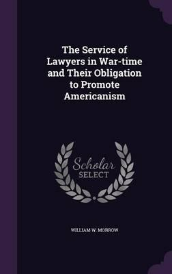 The Service of Lawyers in War-Time and Their Obligation to Promote Americanism