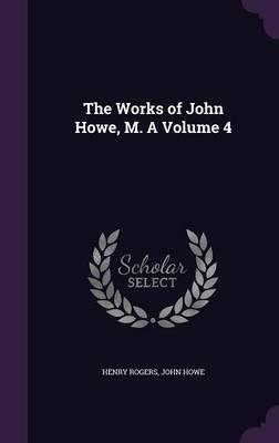 The Works of John Howe, M. a Volume 4