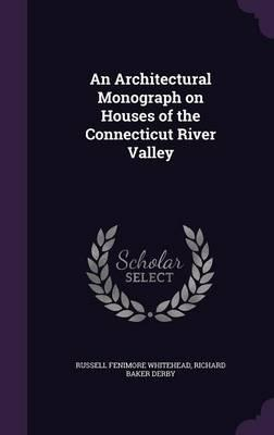 An Architectural Monograph on Houses of the Connecticut River Valley