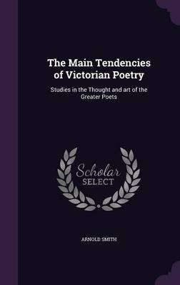 The Main Tendencies of Victorian Poetry  Studies in the Thought and Art of the Greater Poets