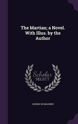 The Martian; A Novel. with Illus. by the Author