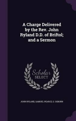 A Charge Delivered  the REV. John Ryland D.D. of Briftol; And a Sermon